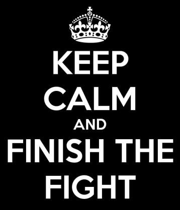keep-calm-and-finish-the-fight.jpg
